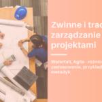 Zwinne i tradycyjne zarzadzanie projektami - Twój Zdalny Project Manager Magdalena Nicgorska