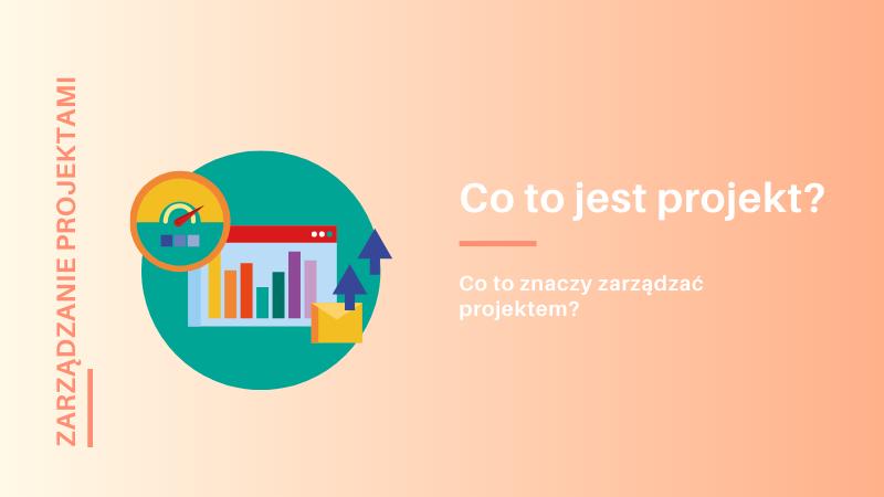 Co to jest projekt i dlaczego sie nim zarzadza - Twój Zdalny Project Manager Magdalena Nicgorska