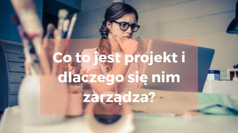 Co to jest projekt i dlaczego się nim zarządza?