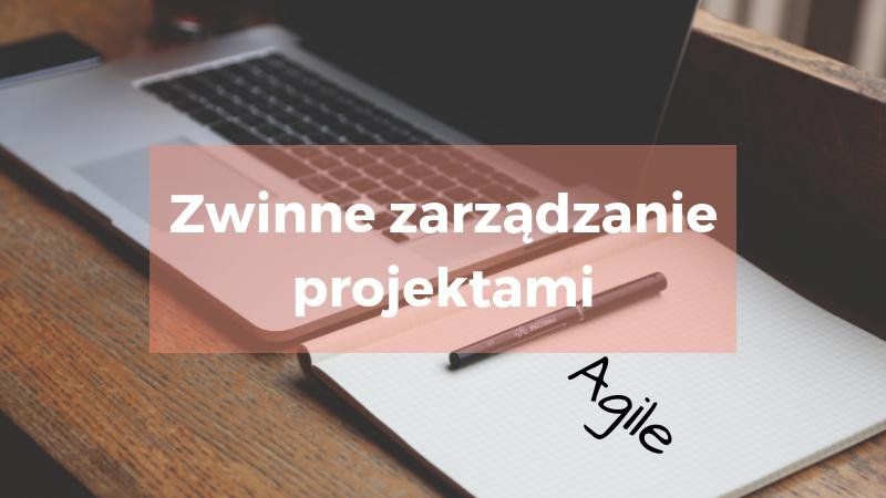 Zwinne zarządzanie projektami – wstęp do Agile