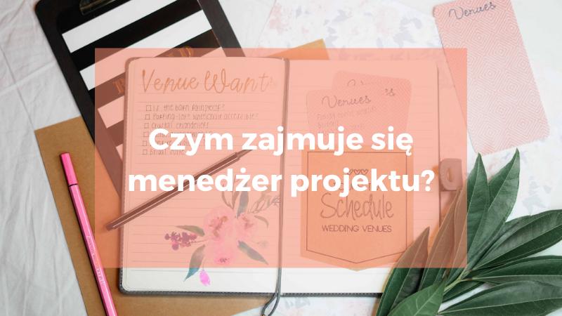 Menedżer projektu – czym się zajmuje?