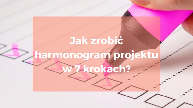 Jak zrobić harmonogram projektu w 7 krokach?