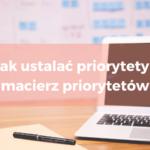 macierz priorytetów, ustalanie priorytetów priorytety, zarządzanie czasem