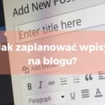 jak zaplanować wpisy na blogu