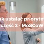 jak ustalać priorytety - metoda MoSCoW