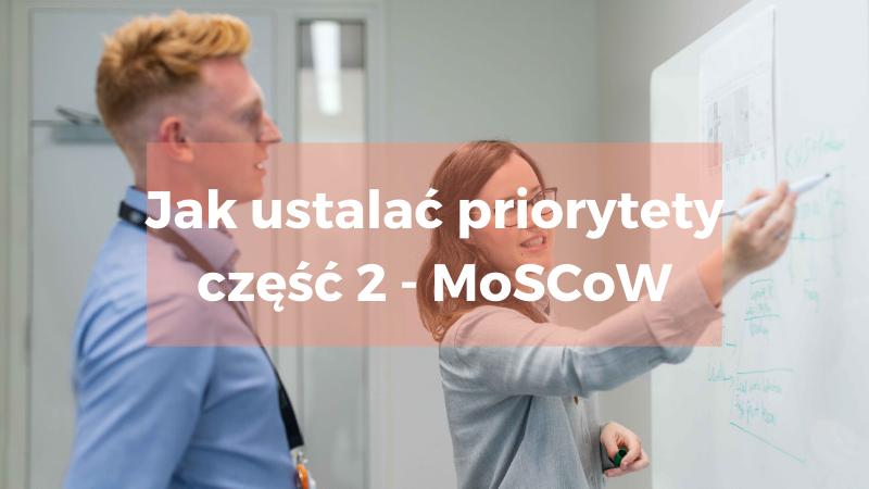 Jak ustalać priorytety część 2 – MoSCoW