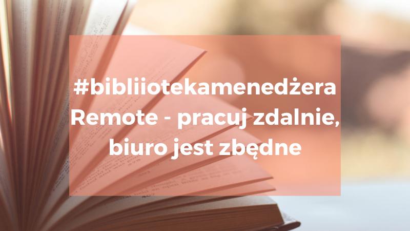 """Recenzja książki """"Remote - Pracuj zdalnie, biuro jest zbędne"""""""