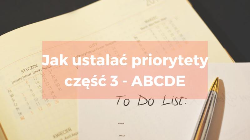 Jak ustalać priorytety część 3 – metoda ABCDE