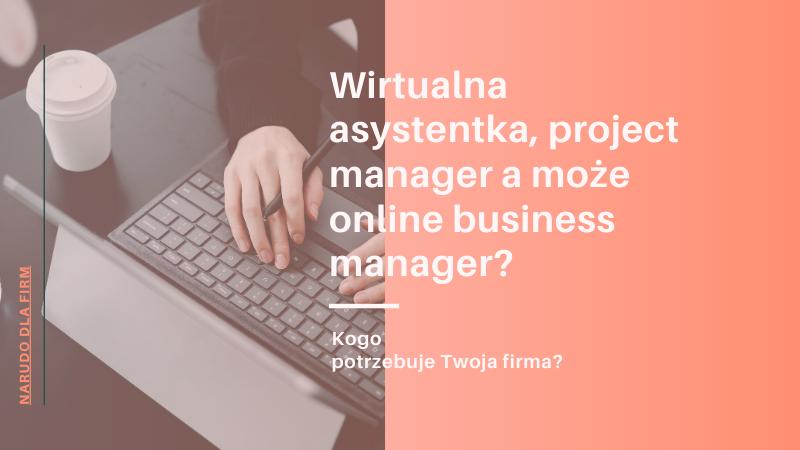 Wirtualna asystentka, project manager a może online business manager? Kogo potrzebuje Twoja firma?