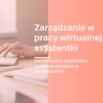 Zarządzanie w pracy wirtualnych asystentek