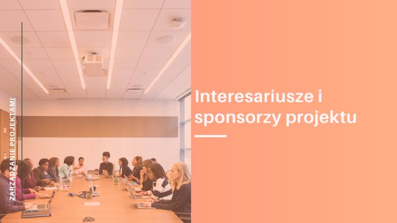 Interesariusze i sponsorzy projektu