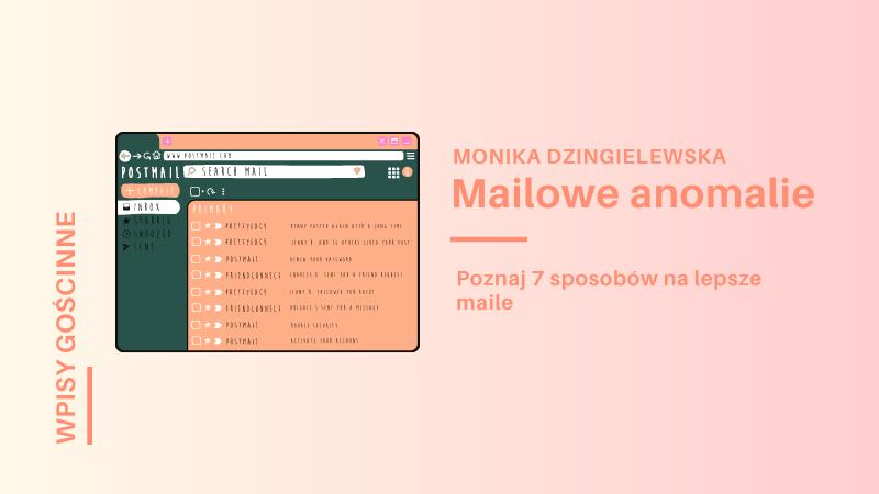 Mailowe anomalie, czyli 7 sposobów jak pisać lepsze maile