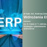 Wdrożenia ERP. Case nr 1: zakres, strategia i planowanie wdrożenia.