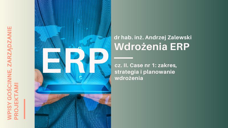 Wdrożenia ERP – cz. II. Case nr 1: zakres, strategia i planowanie wdrożenia ERP