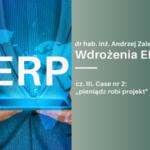 Wdrożenia ERP. Case nr 2 - pieniądz robi projekt