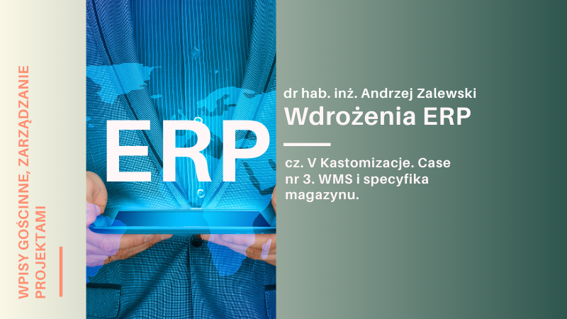 Wdrożenia ERP – cz. V Kastomizacje. Case nr 3. WMS i specyfika magazynu.