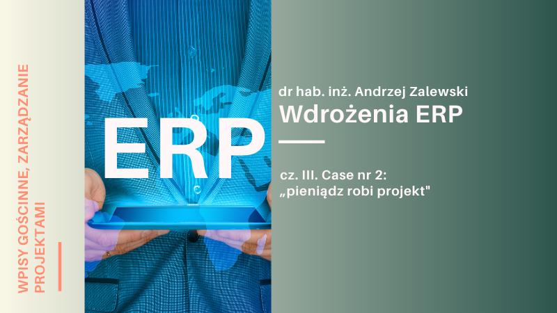 """Wdrożenia ERP – cz. III. Case nr 2: """"pieniądz robi projekt"""""""