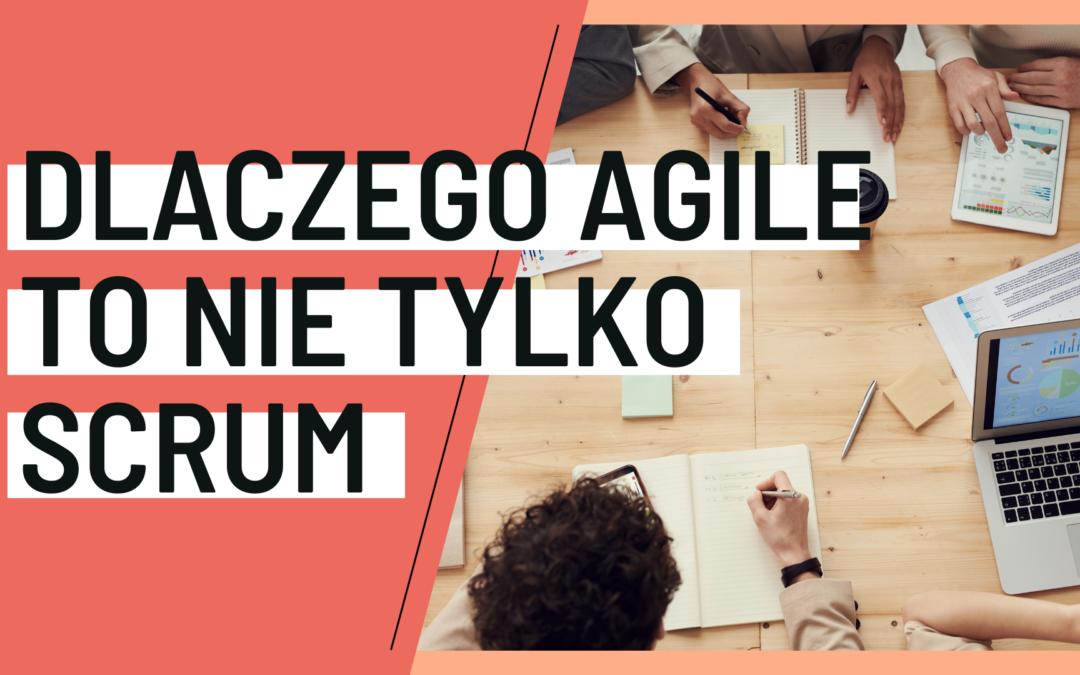 Dlaczego Agile to nie tylko Scrum